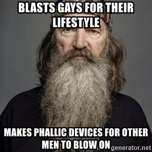 Duck dynasty phil robertson - Blasts gays for their lifestyle Makes phallic devices for other men to blow on