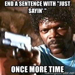 "Pulp Fiction - End a sentence with ""just sayin' "" Once more time"