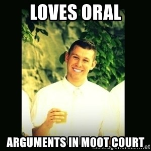 Respectful Frat Guy - Loves oral arguments in moot court