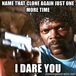 Pulp Fiction - Name THAT CLONE AGAIN just one MORE time I dare you