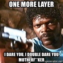 Pulp Fiction - one more layer i dare you, i double dare you motherf**ker