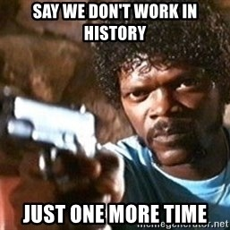 Pulp Fiction - Say we don't work in history just one more time
