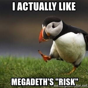 "puffin guy - I actually like  megadeth's ""risk"""