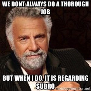 Most interesting man in the world - We dont always do a thorough job but when i do, it is regarding subro