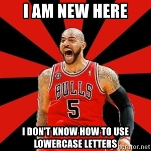 Yelling Carlos Boozer - I AM NEW HERE I DON'T KNOW HOW TO USE LOWERCASE LETTERS