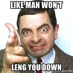 Mr beanno - LIKE MAN WON'T LENG YOU DOWN