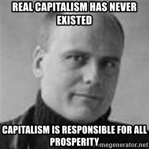 Stefan Molyneux  - REAL CAPITALISM HAS NEVER EXISTED CAPITALISM IS RESPONSIBLE FOR ALL PROSPERITY