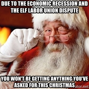 Capitalist Santa - due to the economic recession and the elf labor union dispute you won't be getting anything you've asked for this christmas