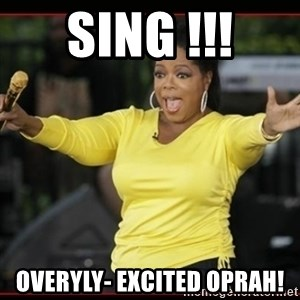 Overly-Excited Oprah!!!  - Sing !!! OVERYLY- EXCITED OPRAH!
