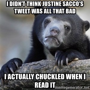 Confession Bear - I didn't think Justine Sacco's tweet was all that bad I actually chuckled when i read it