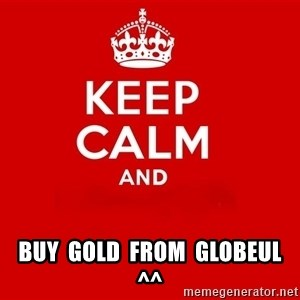 Keep Calm 2 -  Buy  gold  from  Globeul ^^