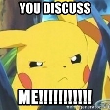 Unimpressed Pikachu - you discuss me!!!!!!!!!!!