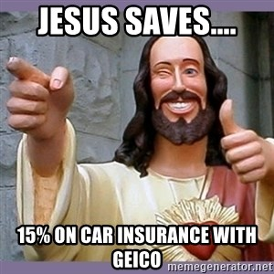 buddy jesus - Jesus saves.... 15% on car insurance with geico