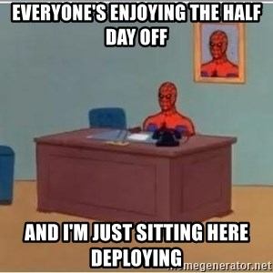 Spider-Man Desk - EverYone's enjoying the half day off And i'm just sitting here deploying