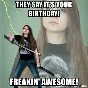 Super Girl Samantha - They Say it's your birthday! freakin' awesome!