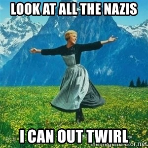 Julie Andrews looking for a fuck to give - Look at all the nazis i can out twirl