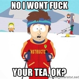South Park Ski Teacher - No i wont fuck your tea, ok?