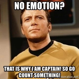 James T. Kirk - nO EMOTION? tHAT IS WHY i AM CAPTAIN! sO GO COUNT SOMETHING!
