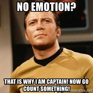 James T. Kirk - nO EMOTION? That is why i am captain! Now go count something!