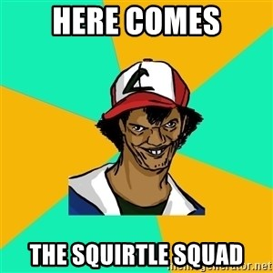 Ash Pedreiro - here comes The Squirtle Squad