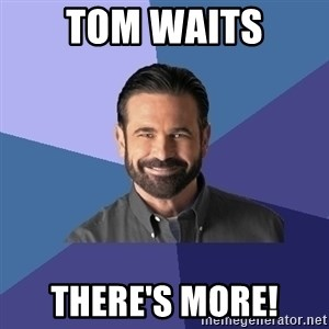 Billy Mays - TOM WAITS there's more!