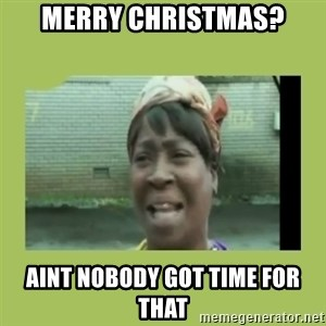 Sugar Brown - Merry Christmas? Aint nobody got time for that