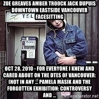 ZOE GREAVES TIMMINS ONTARIO - ZOE GREAVES AMBER TROOCK jack dupuis downtown eastside vancouver facesitting Oct 28, 2010 - For everyone I knew and cared about on the DTES of Vancouver: (not in any ... pamela masik and the forgotten exhibition: Controversy and ...