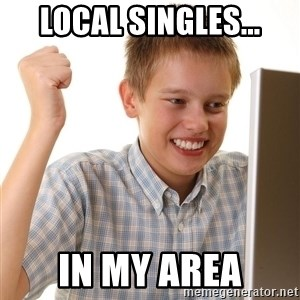 First Day on the internet kid - local singles... in my area