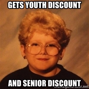 60 Year-Old Girl - GETS YOUTH DISCOUNT AND SENIOR DISCOUNT