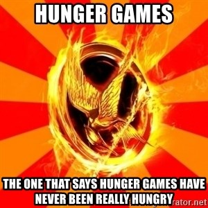 Typical fan of the hunger games - Hunger games The one that says hunger games have never been really hungry