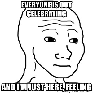 That Feel Guy - Everyone is out celebrating And I'm just here, feeling