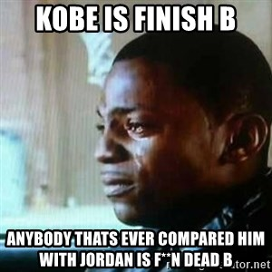 Paid in Full - kobe is finish b anybody thats ever compared him with jordan is f**n dead b