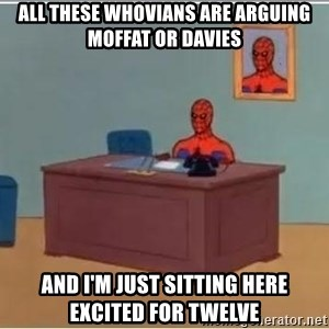 Spider-Man Desk - all these whovians are arguing Moffat or davies and i'm just sitting here excited for twelve