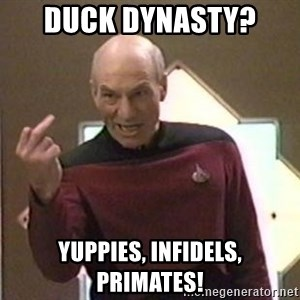 Picard Finger - Duck dynasty?  Yuppies, infidels, primates!