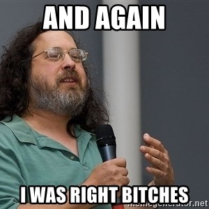 Richard Stallman - And again I was right bitches