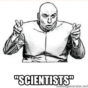 "dr evil austin powers -  ""Scientists"""
