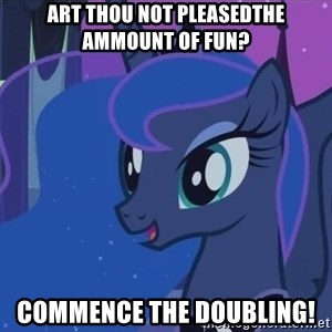 Princess Luna - art thou not pleasedthe ammount of fun? commence the doubling!