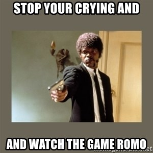 doble dare you  - STOP YOUR CRYING AND AND WATCH THE GAME ROMO
