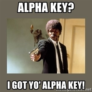 doble dare you  - Alpha Key? I got yo' alpha key!