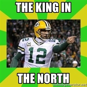 Aaron Rodgers - THE KING IN THE NORTH