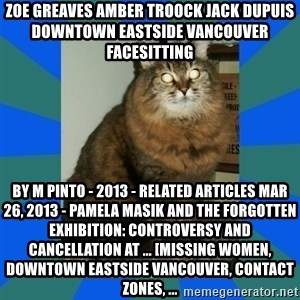 AMBER DTES VANCOUVER - ZOE GREAVES AMBER TROOCK jack dupuis downtown eastside vancouver facesitting by M Pinto - 2013 - Related articles Mar 26, 2013 - pamela masik and the forgotten exhibition: Controversy and Cancellation at ... [missing women, Downtown Eastside Vancouver, contact zones, ...