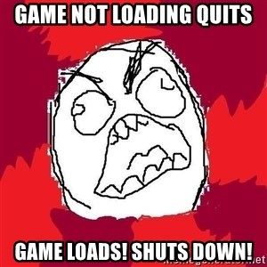 Rage FU - game not loading quits game loads! shuts down!