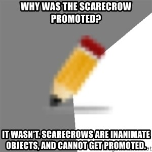 Advice Edit Button - Why was the scarecrow promoted? It wasn't. Scarecrows are inanimate objects, and cannot get promoted.