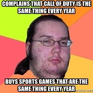 Gordo Nerd - Complains that Call of duty is the same thing every year buys sports games that are the same thing every year