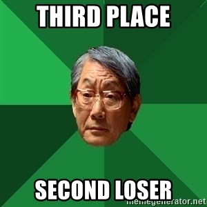 High Expectations Asian Father - THIRD PLACE SECOND LOSER