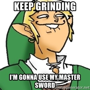 Perverted Link - Keep grinding I'm gonna use my master sword