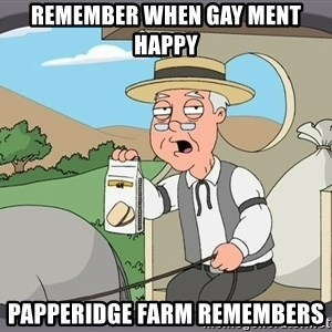 Pepperidge Farm Remembers Meme - Remember when gay ment happy papperidge farm remembers