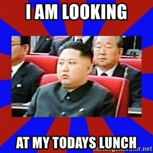 kim jong un - i am looking at my todays lunch
