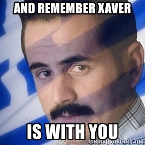 Generic Greek Guy - And Remember Xaver IS WITH YOU