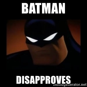 Disapproving Batman - Batman disapproves
